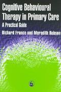 Cognitive Behavioural Therapy in Primary Care A Practical Guide