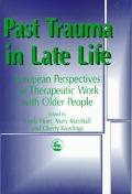 Past Trauma in Late Life European Perspective on Therapeutic Work With Older People