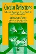 Circular Reflections Selected Papers of Malcolm Pines