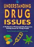 Understanding Drug Issues A Workbook of Photocopiable Resources Raising Issues for Young People