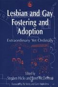 Lesbian and Gay Fostering and Adoption Extraordinary Yet Ordinary