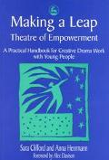 Making a Leap Theatre of Empowerment, a Practical Handbook for Drama & Theatre Work With You...