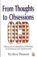 From Thoughts to Obsessions Obsessive Compulsive Disorder in Children and Adolescents