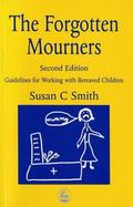 Forgotten Mourners Guidelines for Working With Bereaved Children