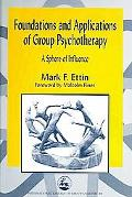 Foundations and Applications of Group Psychotherapy A Sphere of Influence