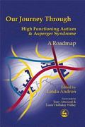 Our Journey Through High Functioning Autism and Asperger Syndrome A Roadmap