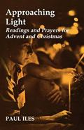 Approaching Light: Readings and Prayers for Advent and Christmas - Canon P. Iles - Paperback