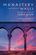 Monastery Without Walls The Spiritual Letters of John Main OSB