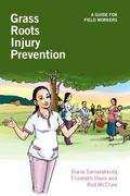 Grass Roots Injury Prevention : A Guide for Field Workers