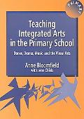 Teaching Integrated Arts in the Primary School Dance, Drama, Music and the Visual Arts