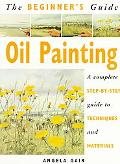 Beginner's Guide Oil Painting A Complete Step-By-Step Guide to Techniques and Materials