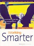 Working Smarter Getting More Done With Less Effort, Time and Stress