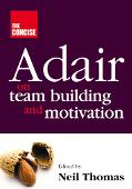 Concise Adair On Team Building And Motivation