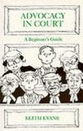 Advocacy in Court: A Beginner's Guide - Keith Evans - Paperback