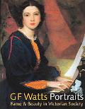 G F Watts Portraits Fame & Beauty In Victorian Society