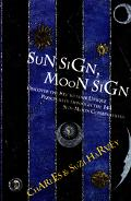 Sun Sign, Moon Sign Discover the Key to Your Unique Personality Through the 144 Sun, Moon Combinations