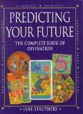 Predicting the Future: The Complete Book of Divination