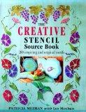 The Creative Stencil Source Book: 200 Inspiring and Original Motifs - Patricia Meehan - Hard...
