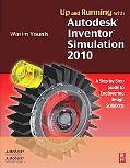 Up and Running with Autodesk Inventor Simulation 2010: A Step-by-Step Guide to Engineering D...