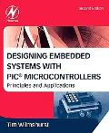 Designing Embedded Systems with PIC Microcontrollers, Second Edition: Principles and Applica...