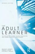 The Adult Learner, Seventh Edition: The definitive classic in adult education and human reso...