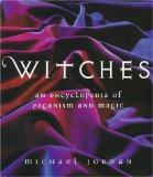 Witches: An Encyclopedia of Paganism and Magic - Michael Jordan - Hardcover