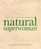 Natural Superwoman: The Survival Guide for Women Who Have Too Much to Do