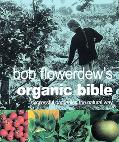 Bob Flowerdew's Organic Bible Successful Gardening the Natural Way