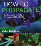 How to Propagate - Techniques and Tips for Over 1000 Plants