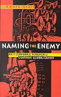 Naming the Enemy Anti-Corporate Movements Confront Globalization