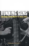 Running Guns The Global Black Market in Small Arms
