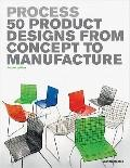 Process : 50 Product Designs from Concept to Manufacture
