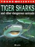 Tiger Sharks and Other Dangerous Animals - Anita Ganeri - Paperback - 1st American Edition