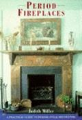 Period Fireplaces: A Practical Guide to Period-Style Decorating
