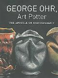 George Ohr, Art Potter The Apostle of Individuality