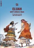 Elijah: God's Miracle Man