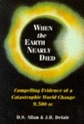 When the Earth Nearly Died Compelling Evidence of a World Cataclysm 11,500 Years Ago
