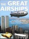 Great Airships The Tragedies and Triumphs  From the Hindenburg to the Cargo Carriers of the ...