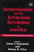 Keynesianism and the Keynesian Revolution in America A Memorial Volume in Honour of Lorie Ta...