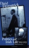 Politics and Irish Life 1913-1921 Provincial Experiences of War and Revolution