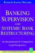 Banking Supervision and Systematic Bank Restructuring: An International and Comparative Pers...