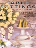 Table Settings: 100 Inspirational Stylings Themes and Layouts with over 60 Sensational Step-...