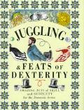 Juggling & Feats of Dexterity: Amazing Acts of Skill and Subtlety for the Domestic Arena - J...