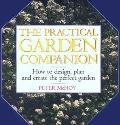 Practical Garden Companion How to Design, Plan and Create the Perfect Garden