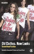 Old Clothes, New Looks Second Hand Fashion