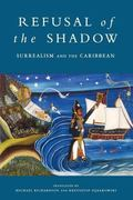 Refusal of the Shadow Surrealism and the Caribbean
