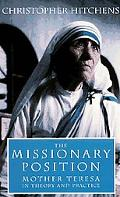 Missionary Position Mother Teresa in Theory and Practice