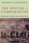 Spectre of Comparisons Nationalism, Southeast Asia, and the World