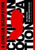 Civilian Occupation The Politics of Israeli Architecture