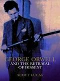 George Orwell and the Betrayal of Dissent